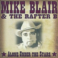 Purchase Mike Blair & The Rafter B - Alone Under The Stars
