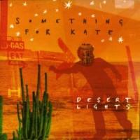 Purchase Something For Kate - Desert Lights