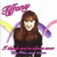 Purchase Tiffany - I Think Were Alone Now 80s Hits & More