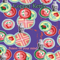 Purchase Copper Kettle - Poison On Your Mind