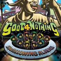 Purchase Good 4 Nothing - Swallowing Aliens