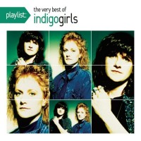 Purchase Indigo Girls - Playlist: The Very Best Of Indigo Girls