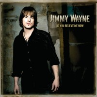 Purchase Jimmy Wayne - Do You Believe Me Now