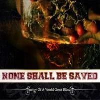 Purchase None Shall Be Saved - Enemy Of A World Gone Blind