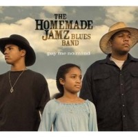 Purchase The Homemade Jamz Blues Band - Pay Me No Mind