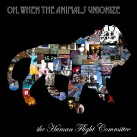 Purchase The Human Flight Committee - Oh, When The Animals Unionize