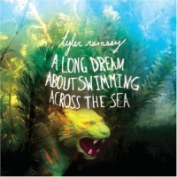 Purchase Tyler Ramsey - A Long Dream About Swimming Across The Sea