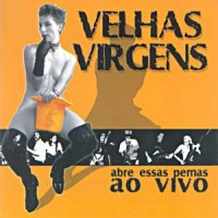 Purchase Velhas Virgens - Abre Essas Pernas: Ao Vivo