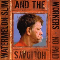 Purchase Watermelon Slim & The Workers - No Paid Holidays