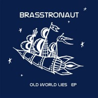 Purchase Brasstronaut - Old World Lies (EP)