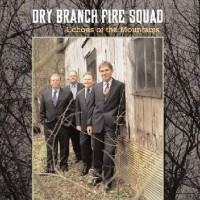 Purchase Dry Branch Fire Squad - Echoes Of The Mountains