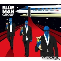 Purchase Blue Man Group - How To Be A Megastar (Live)