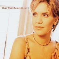 Purchase Alison Krauss - Forget About It
