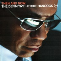 Purchase Herbie Hancock - Then And Now: The Definitive Herbie Hancock