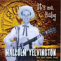 Purchase Malcolm Yelvington - It's Me Baby