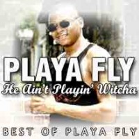 Purchase Playa Fly - He Ain't Playin' Witcha (Best Of Playa Fly)