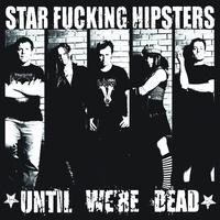 Purchase Star Fucking Hipsters - Until Were Dead