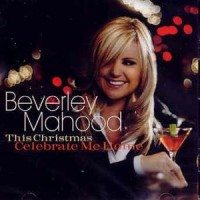 Purchase Beverley Mahood - This Christmas Celebrate Me Home