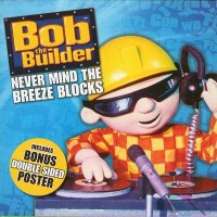 Purchase Bob The Builder - Never Mind The Breeze Block