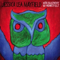 Purchase Jessica Lea Mayfield - With Blasphemy So Heartfelt