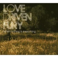 Purchase Love Driven Fury - When Nothing Is Everything
