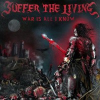 Purchase Suffer The Living - War Is All I Know