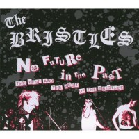 Purchase The Bristles - No Future In The Past (The Best and The Rest of The Bristles) CD1