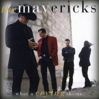 Purchase The Mavericks - What a Crying Shame