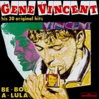 Purchase Gene Vincent - Be-Bop A-Lula: His 30 Original Hits (Reissued 2001)