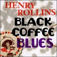 Purchase Henry Rollins - Black Coffee Blues