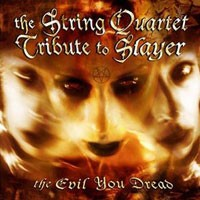 Purchase Tribute - The String Quartet Tribute to Slayer: The Evil You Dread