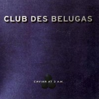 Purchase Club Des Belugas - Caviar at 3 A.M.