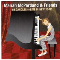 Purchase Marian McPartland & Friends - 85 Candles - Live In New York