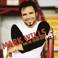 Purchase Mark Wills - And the Crowd Goes Wild