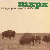 Purchase MXPX - Slowly Going The Way Of The Buffalo