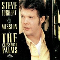Purchase Steve Forbert - Mission Of The Crossroad Palms