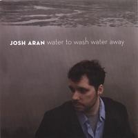 Purchase Josh Aran - Water to Wash Water Away