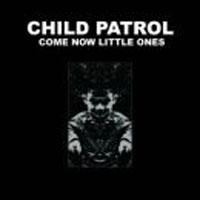 Purchase Child Patrol - Come Now Little Ones