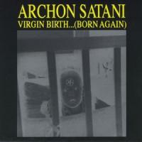 Purchase Archon Satani - Virgin Birth... (Born Again)