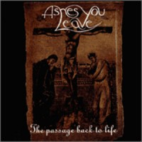 Purchase Ashes You Leave - The Passage Back To Life