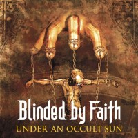 Purchase Blinded By Faith - Under An Occult Sun