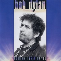 Purchase Bob Dylan - Good As I Been To You