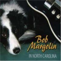 Purchase Bob Margolin - In North Carolina