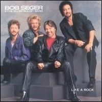 Purchase Bob Seger & The Silver Bullet Band - Like A Rock