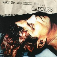 Purchase Carcass - Wake Up And Smell The ... Carcass