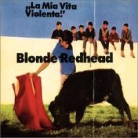 Purchase Blonde Redhead - La Mia Vita Violenta