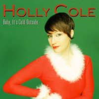 Purchase Holly Cole - Baby, It's Cold Outside