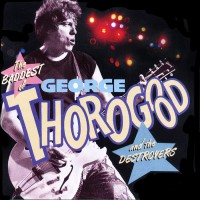 Purchase George Thorogood - The Baddest of George Thorogood and the Destroyers