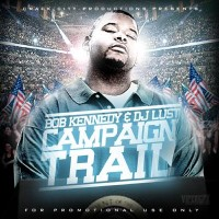 Purchase Bob Kennedy - The Campaign Trail (Hosted By DJ Lust) (Bootleg)