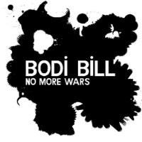 Purchase Bodi Bill - No More Wars